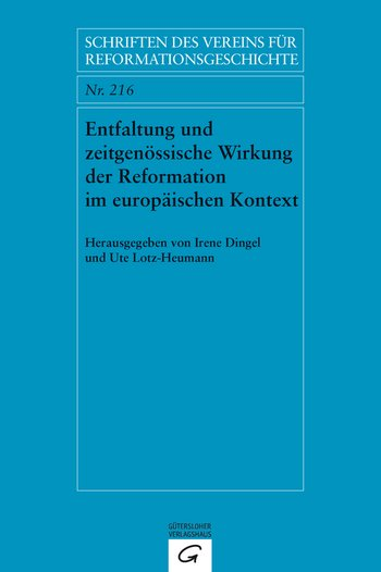 Entfaltung und zeitgenössische Wirkung der Reformation im europäischen Kontext. Dissemination and Contemporary Impact of the Reformation in a European Context