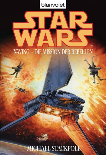 Star Wars. X-Wing. Die Mission der Rebellen