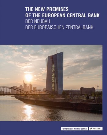 The New Premises of the European Central Bank - Der Neubau der Europäischen Zentralbank
