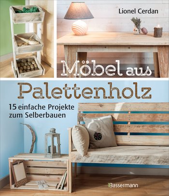lionel cerdan m bel aus palettenholz bassermann verlag paperback. Black Bedroom Furniture Sets. Home Design Ideas
