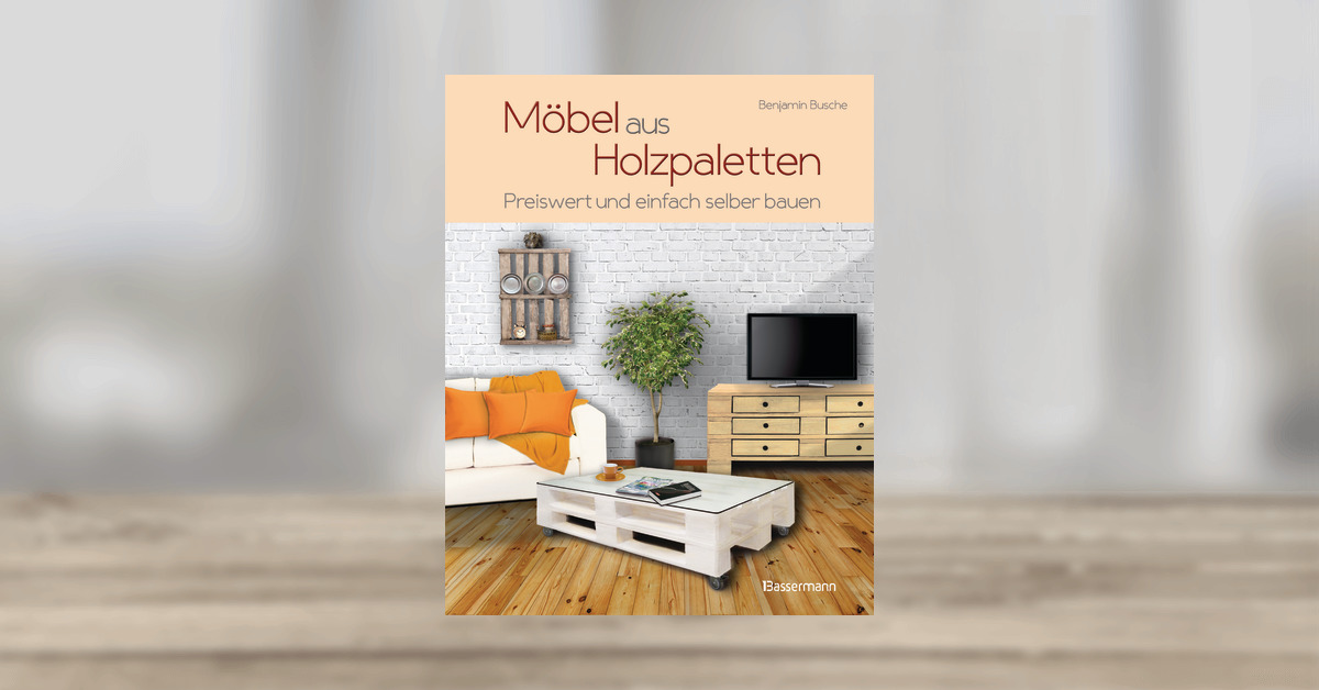 benjamin busche m bel aus holzpaletten bassermann verlag gebundenes buch. Black Bedroom Furniture Sets. Home Design Ideas