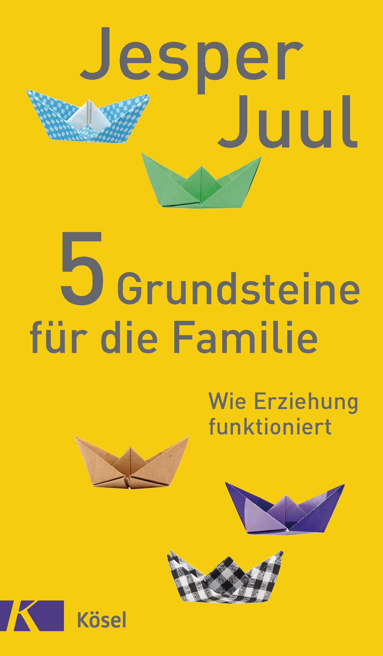 jesper juul 5 grundsteine f r die familie k sel verlag gebundenes buch. Black Bedroom Furniture Sets. Home Design Ideas